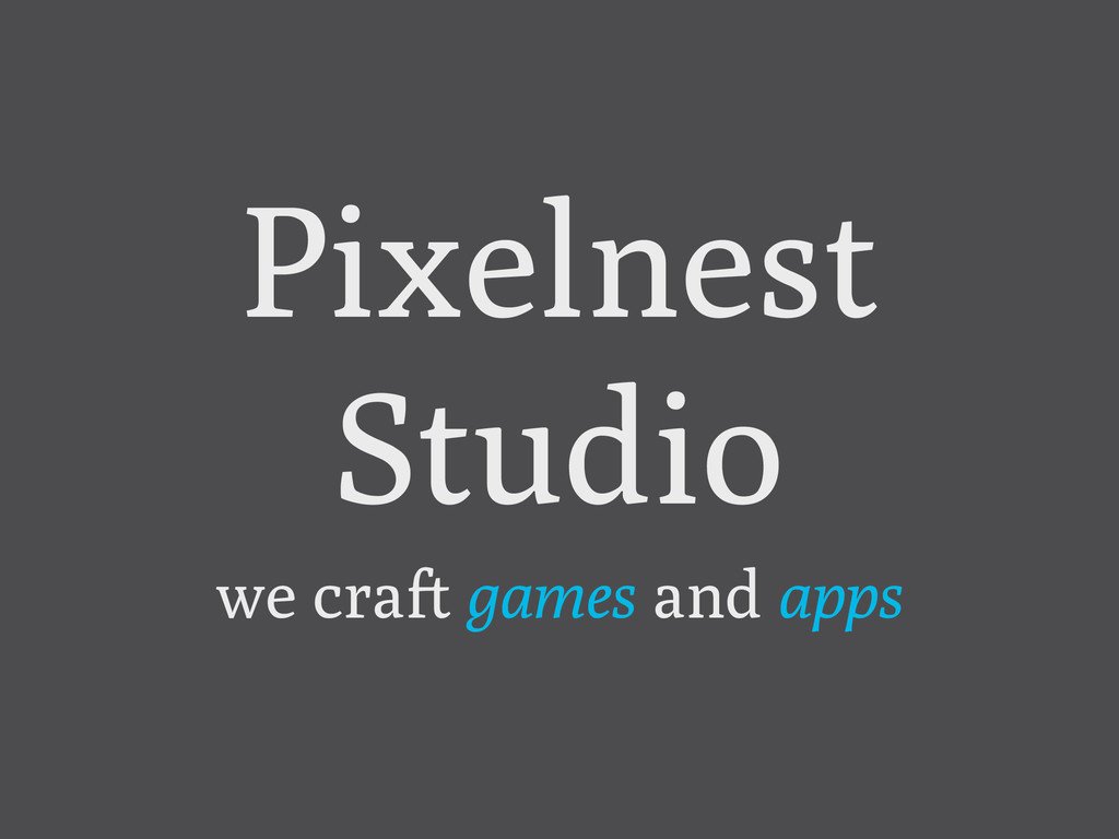 Pixelnest Studio we cra! games and apps