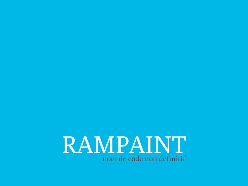 RAMPAINT nom de code non définitif
