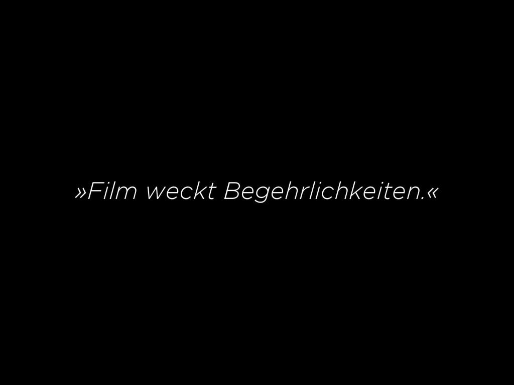 »Film weckt Begehrlichkeiten.«