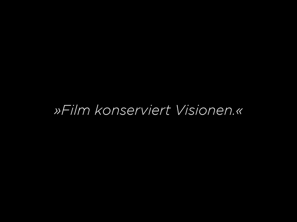 »Film konserviert Visionen.«