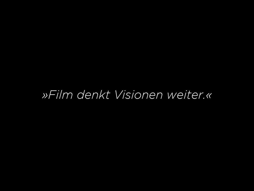 »Film denkt Visionen weiter.«