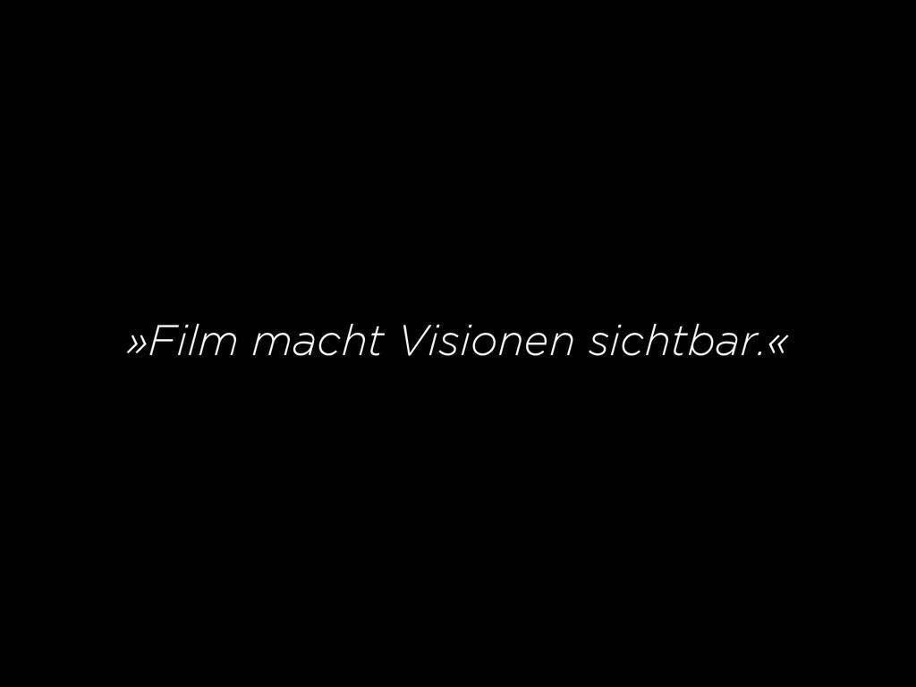 »Film macht Visionen sichtbar.«