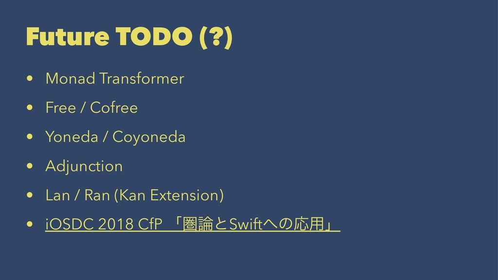 Future TODO (?) • Monad Transformer • Free / Co...