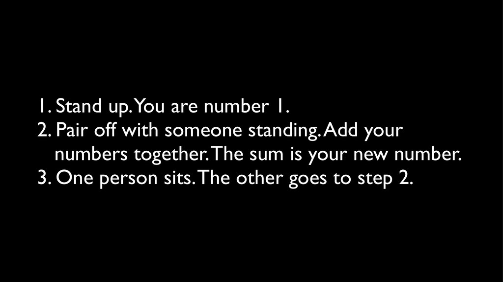 1. Stand up. You are number 1. 2. Pair off with...