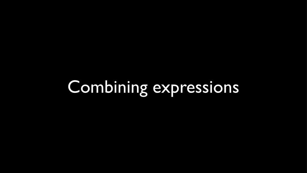 Combining expressions