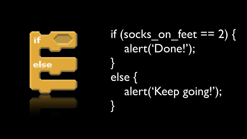 if (socks_on_feet == 2) { alert('Done!'); } els...