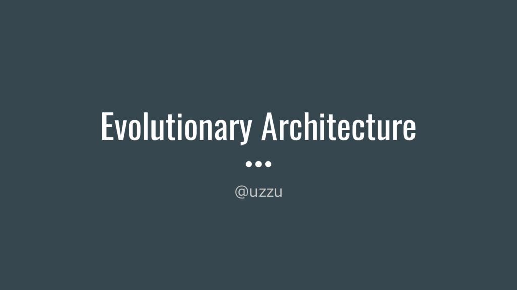 Evolutionary Architecture @uzzu
