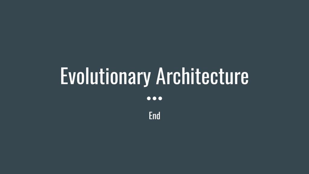 End Evolutionary Architecture