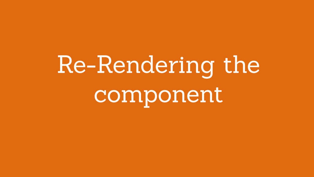 Re-Rendering the component