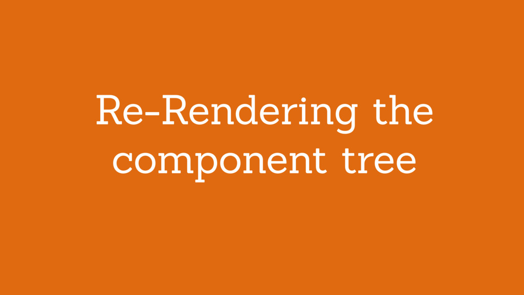 Re-Rendering the component tree