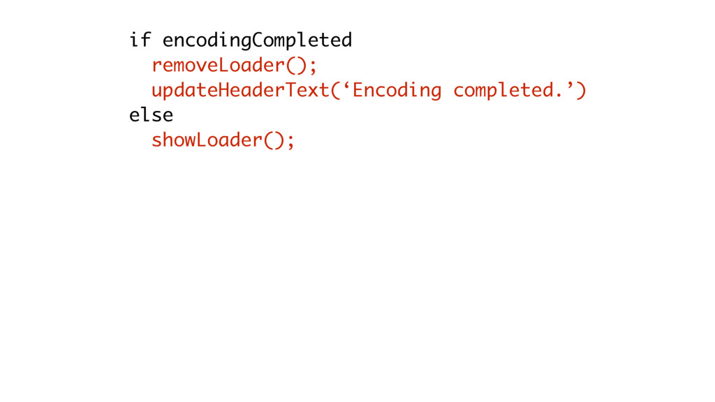 if encodingCompleted removeLoader(); updateHead...