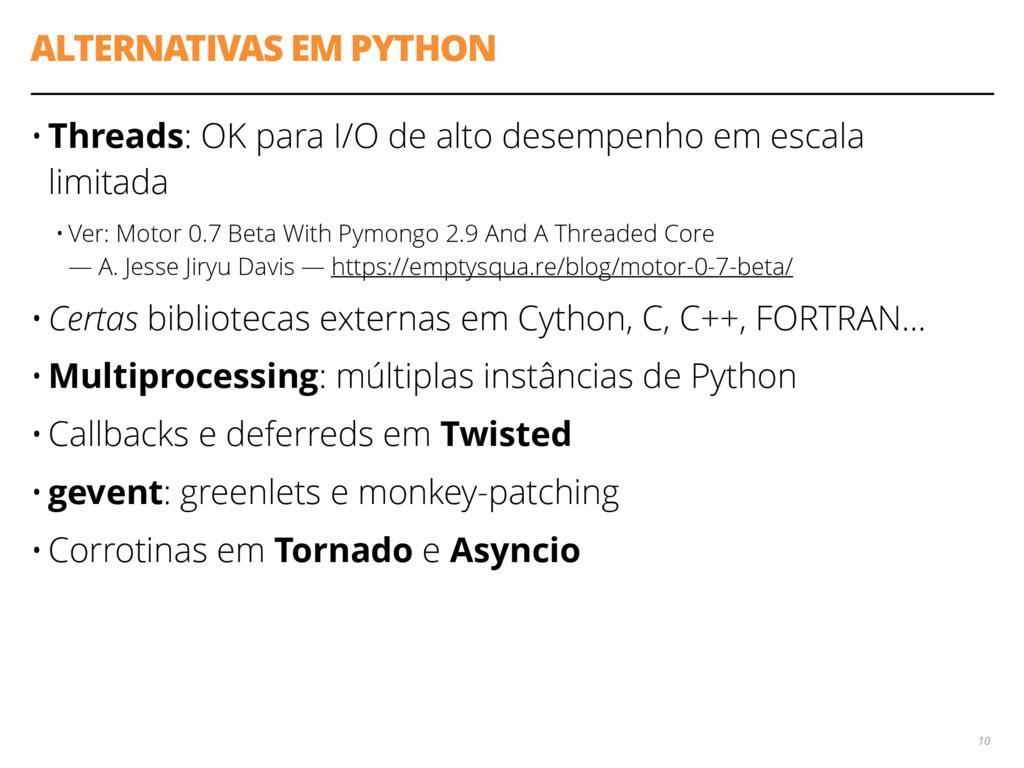 ALTERNATIVAS EM PYTHON • Threads: OK para I/O d...