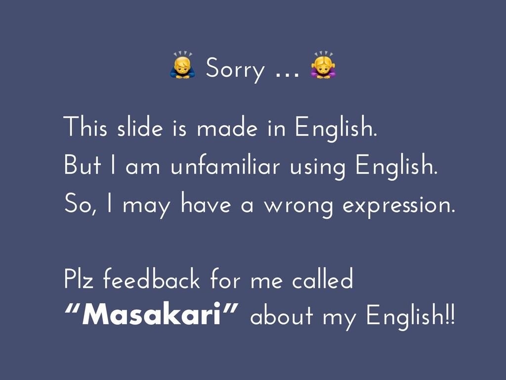 🙇 Sorry … & This slide is made in English. But ...