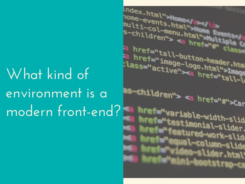What kind of environment is a modern front-end?