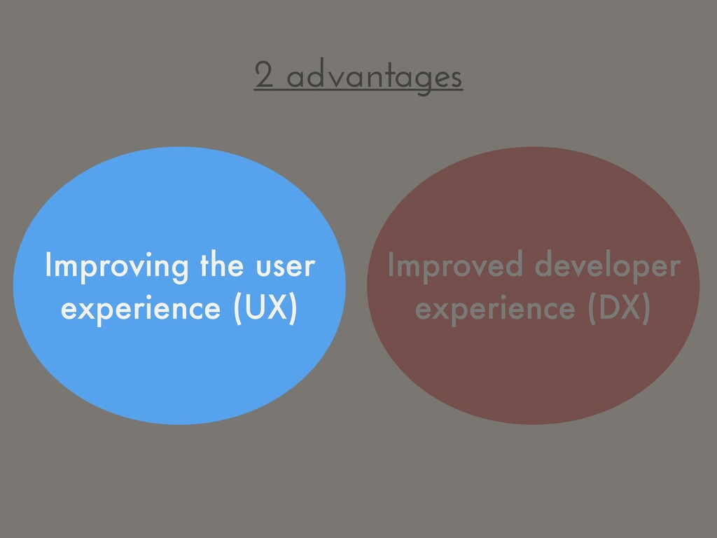 2 advantages Improved developer experience (DX)...
