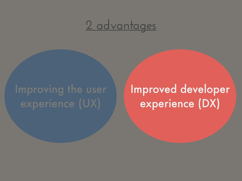 2 advantages Improving the user experience (UX)...