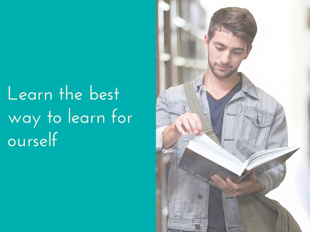 Learn the best way to learn for ourself
