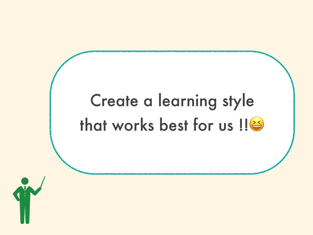 Create a learning style that works best for us ...
