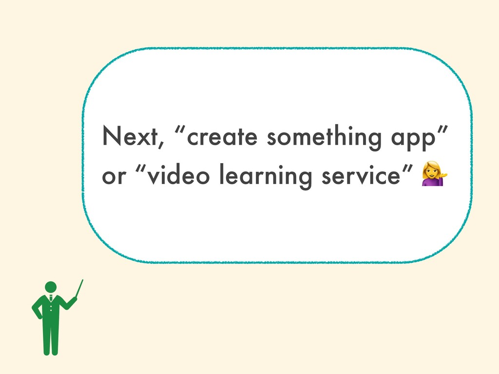 """Next, """"create something app"""" or """"video learning..."""