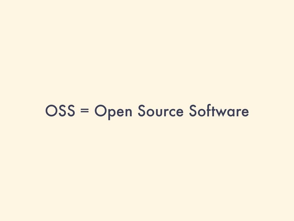 OSS = Open Source Software