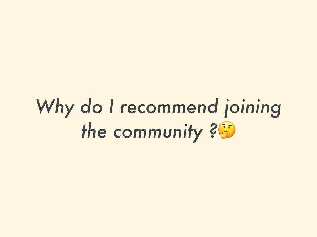 Why do I recommend joining the community ?🤔