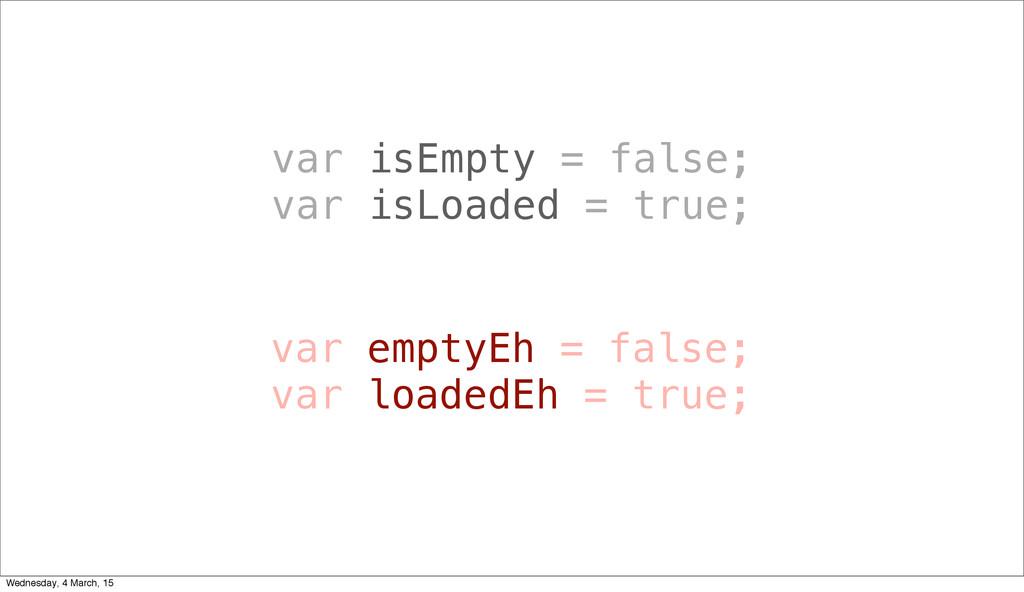 var isEmpty = false; var isLoaded = true; var e...