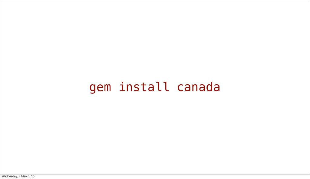 gem install canada Wednesday, 4 March, 15