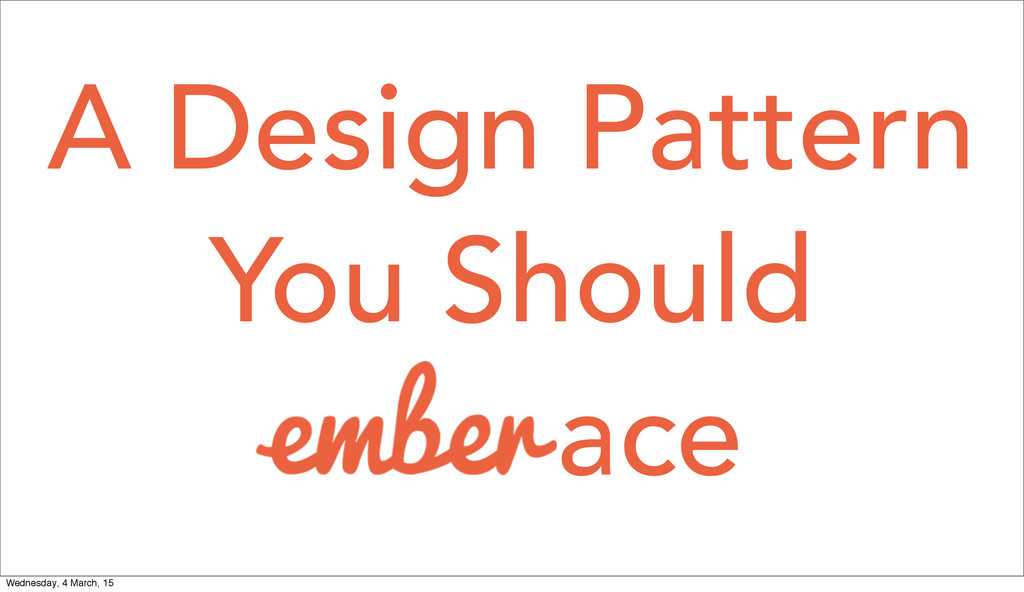 You Should A Design Pattern ace Wednesday, 4 Ma...