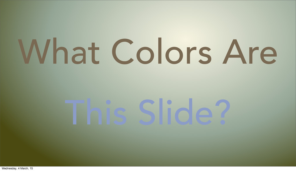 This Slide? What Colors Are Wednesday, 4 March,...