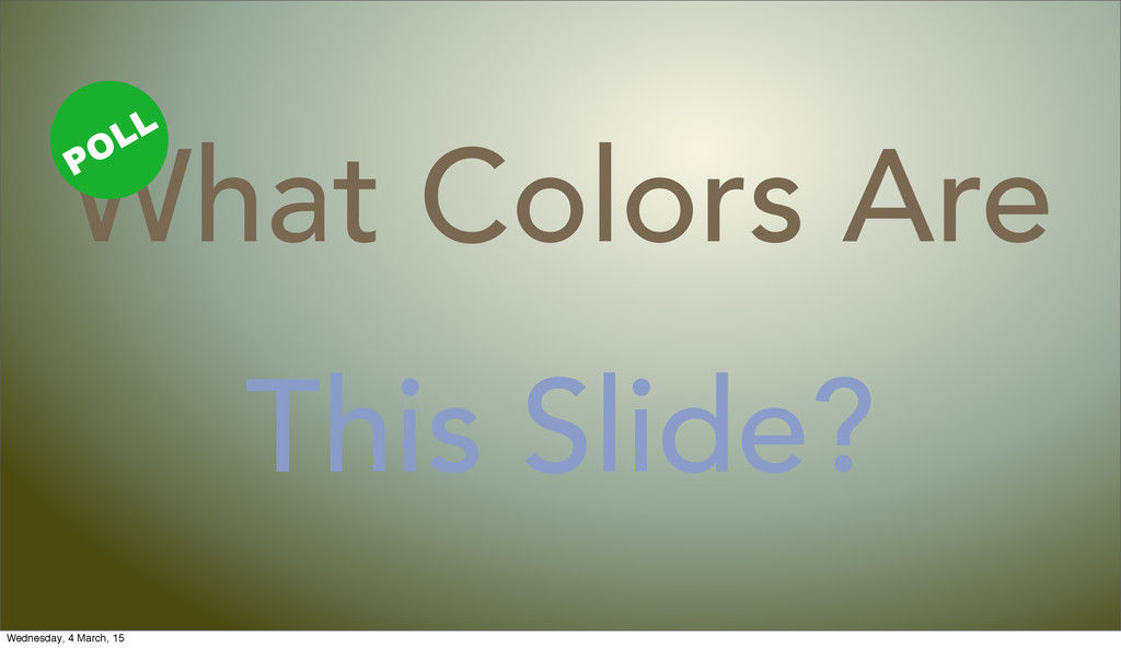 This Slide? What Colors Are POLL Wednesday, 4 M...