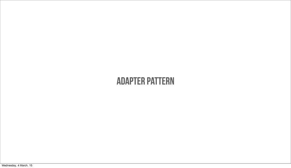 ADAPTER PATTERN Wednesday, 4 March, 15