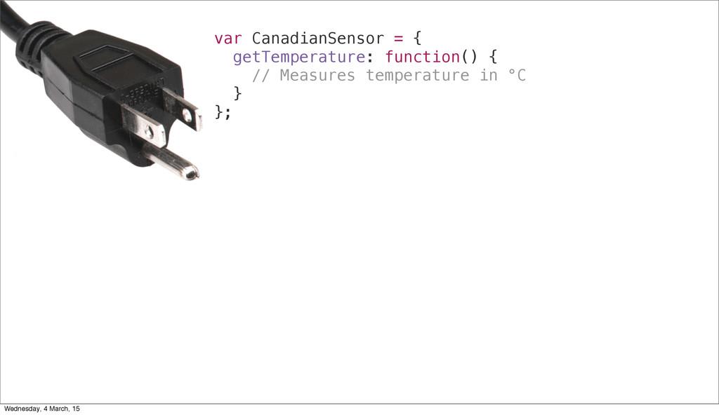 var CanadianSensor = { getTemperature: function...