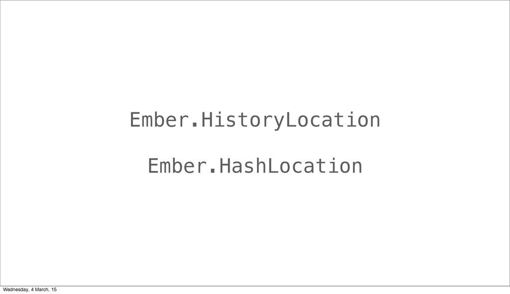 Ember.HistoryLocation Ember.HashLocation Wednes...