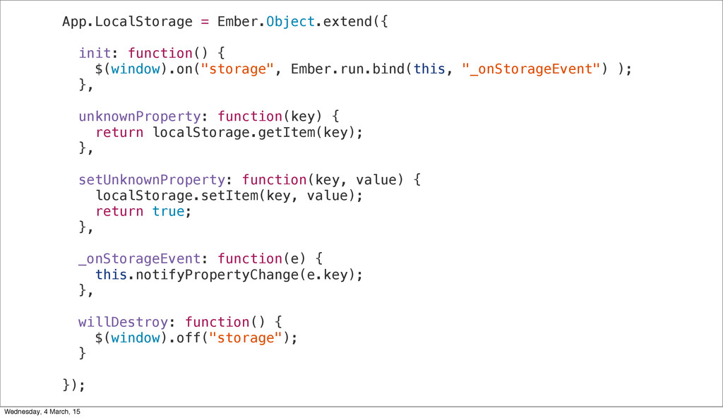App.LocalStorage = Ember.Object.extend({ init: ...