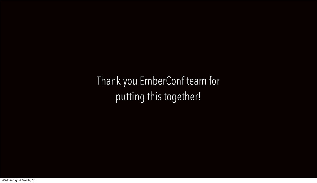 Thank you EmberConf team for putting this toget...