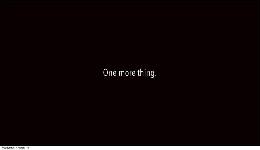One more thing. Wednesday, 4 March, 15