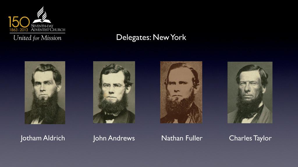 Delegates: New York  Jotham Aldrich  John A...