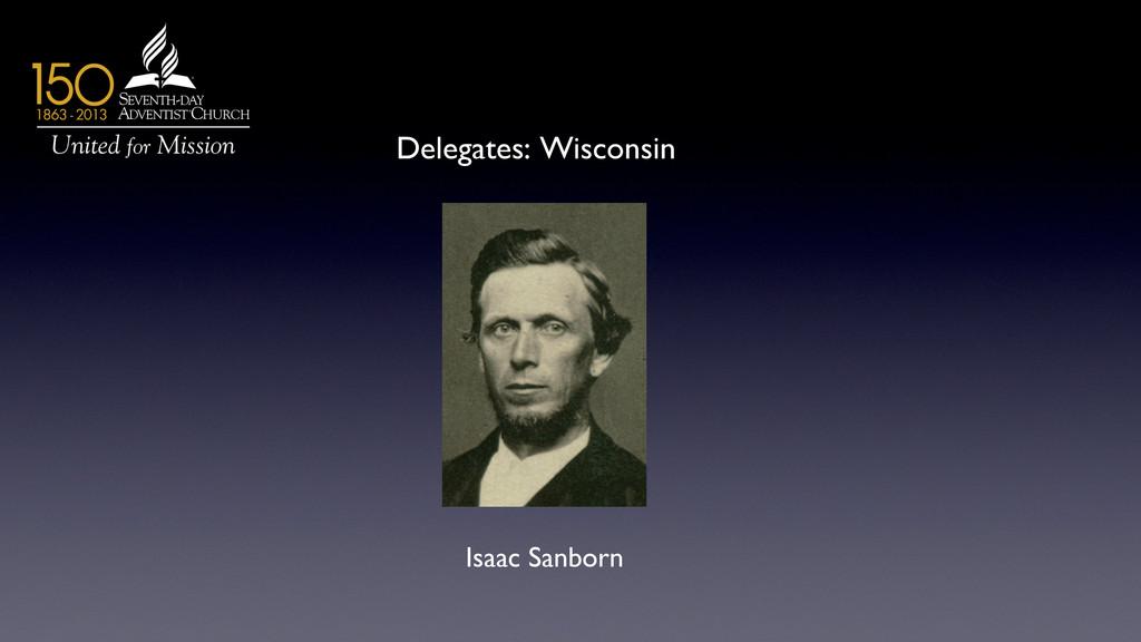 Delegates: Wisconsin  Isaac Sanborn