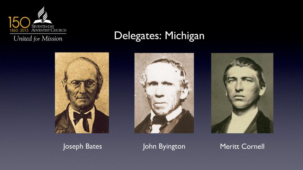 Delegates: Michigan  Joseph Bates  John Byi...
