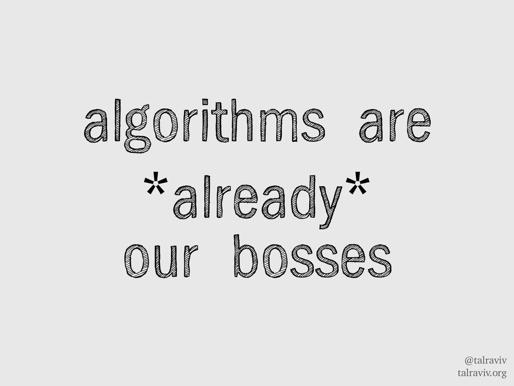 @talraviv talraviv.org algorithms are *already*...