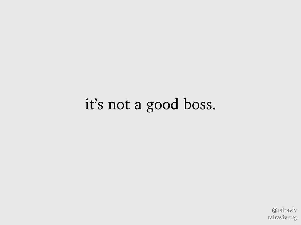 @talraviv talraviv.org it's not a good boss.
