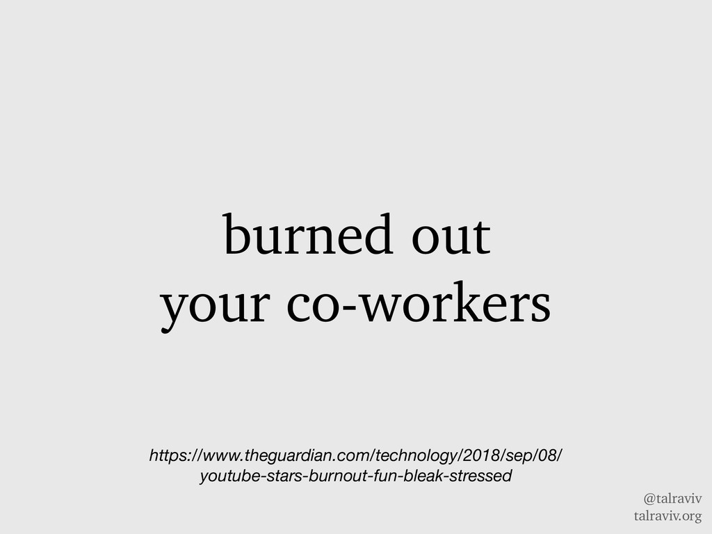 @talraviv talraviv.org burned out your co-worke...