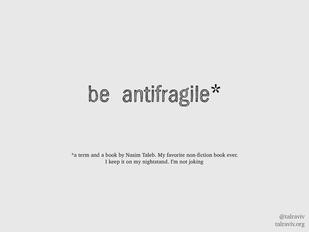 @talraviv talraviv.org be antifragile* *a term ...