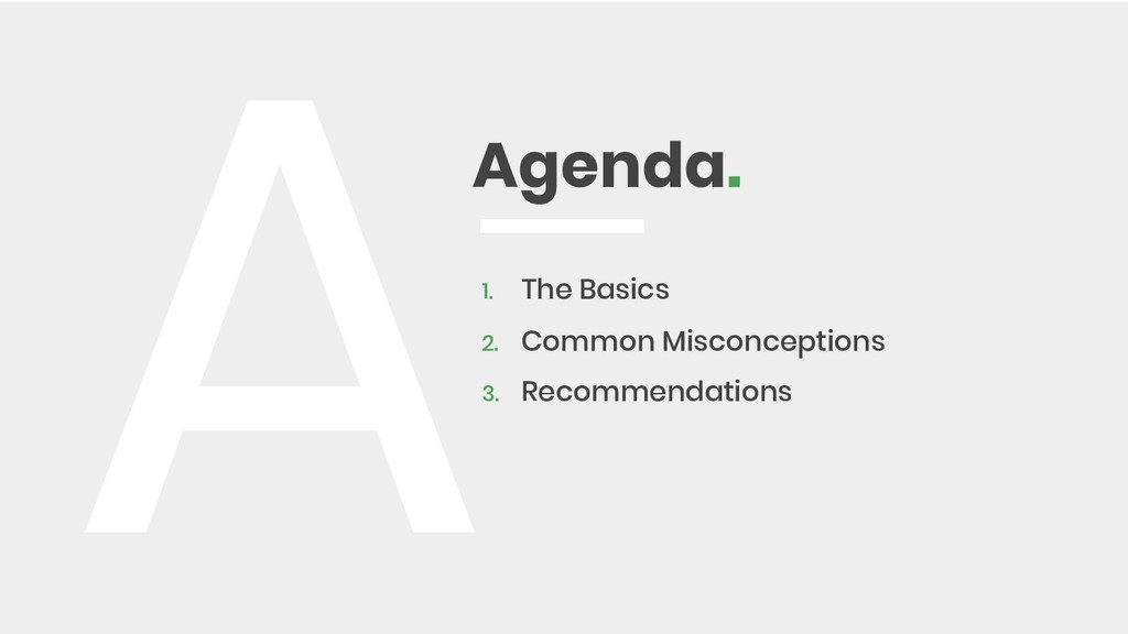 Agenda. A1. The Basics 2. Common Misconceptions...