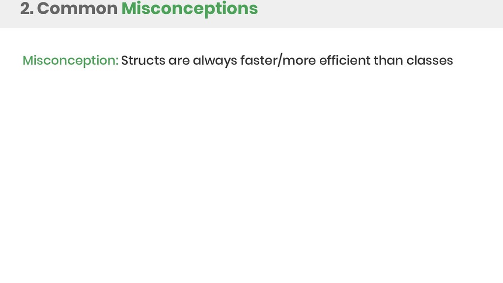 2. Common Misconceptions Misconception: Structs...