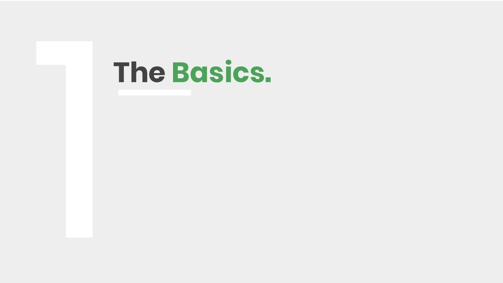 The Basics. 1