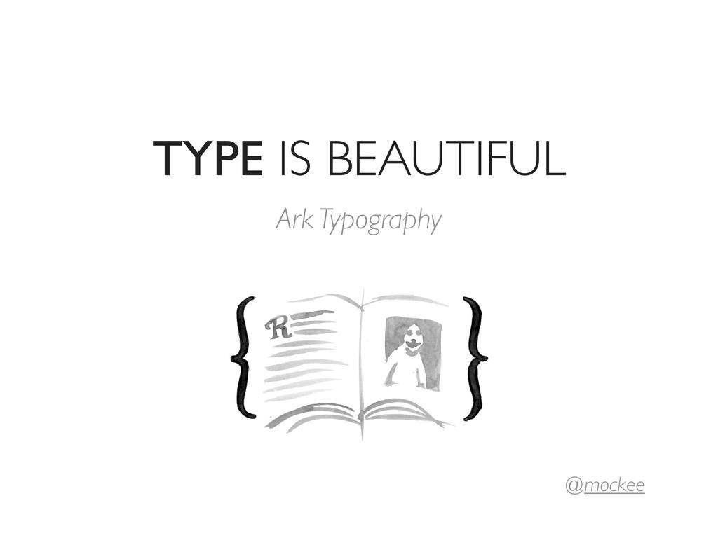 TYPE IS BEAUTIFUL Ark Typography @ mockee