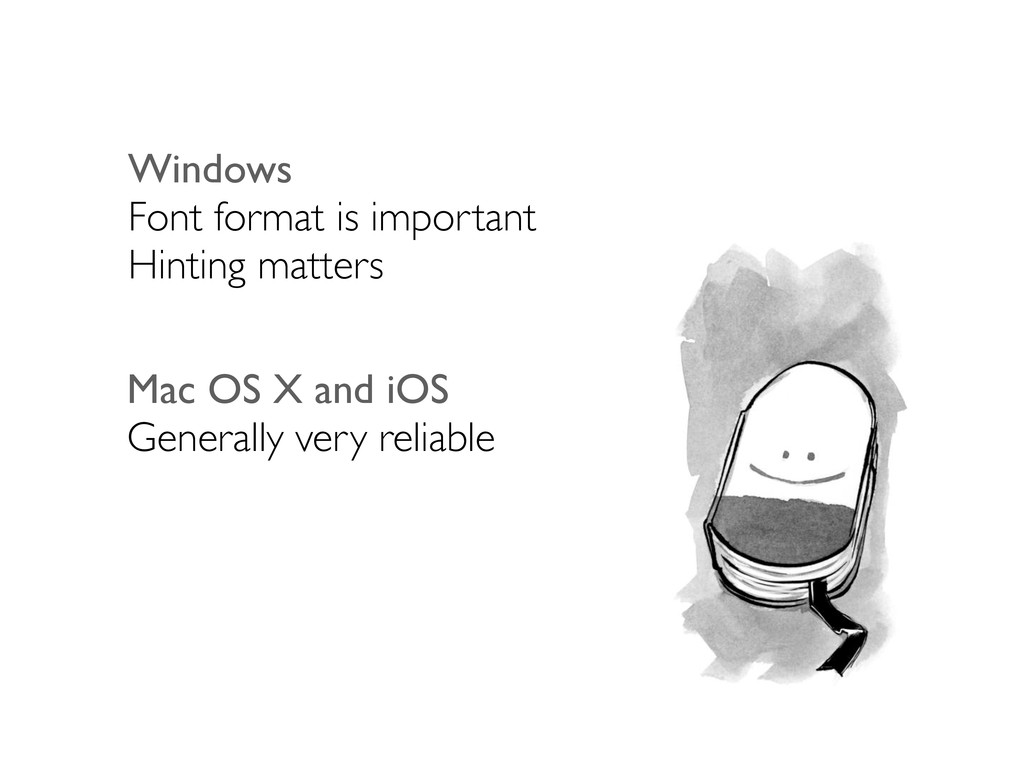 Mac OS X and iOS Generally very reliable Window...