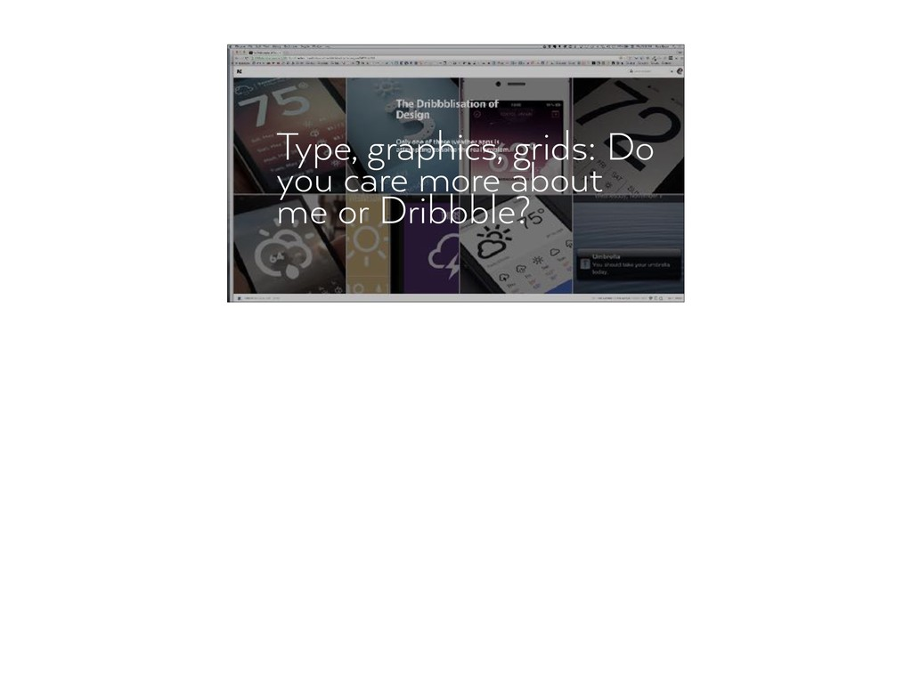 Type, graphics, grids: Do you care more about m...