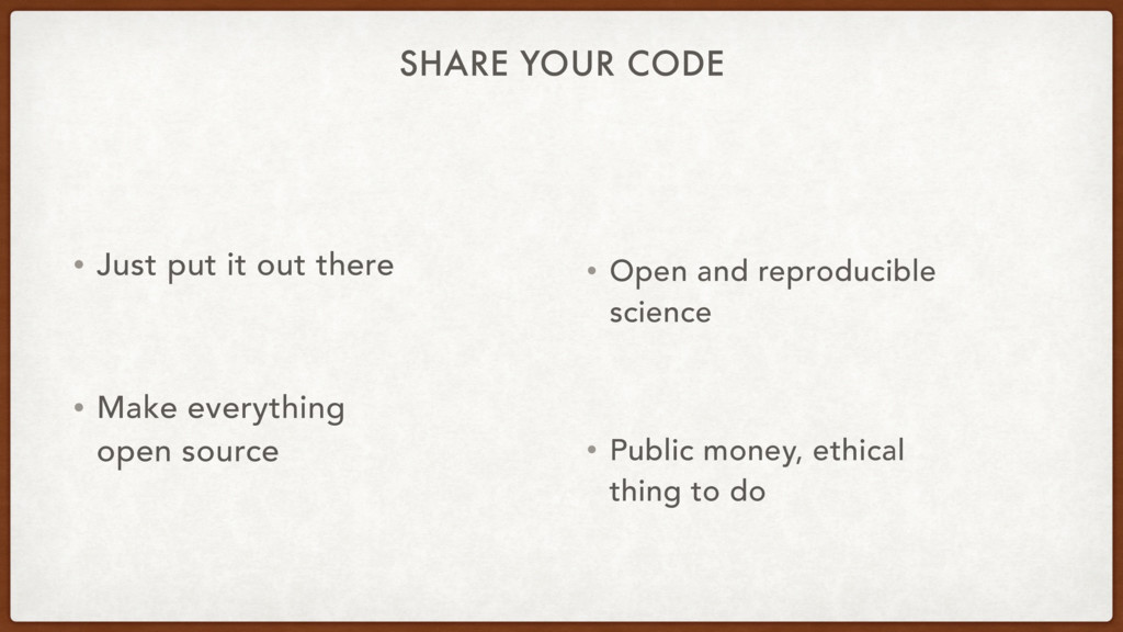 SHARE YOUR CODE • Just put it out there • Make ...